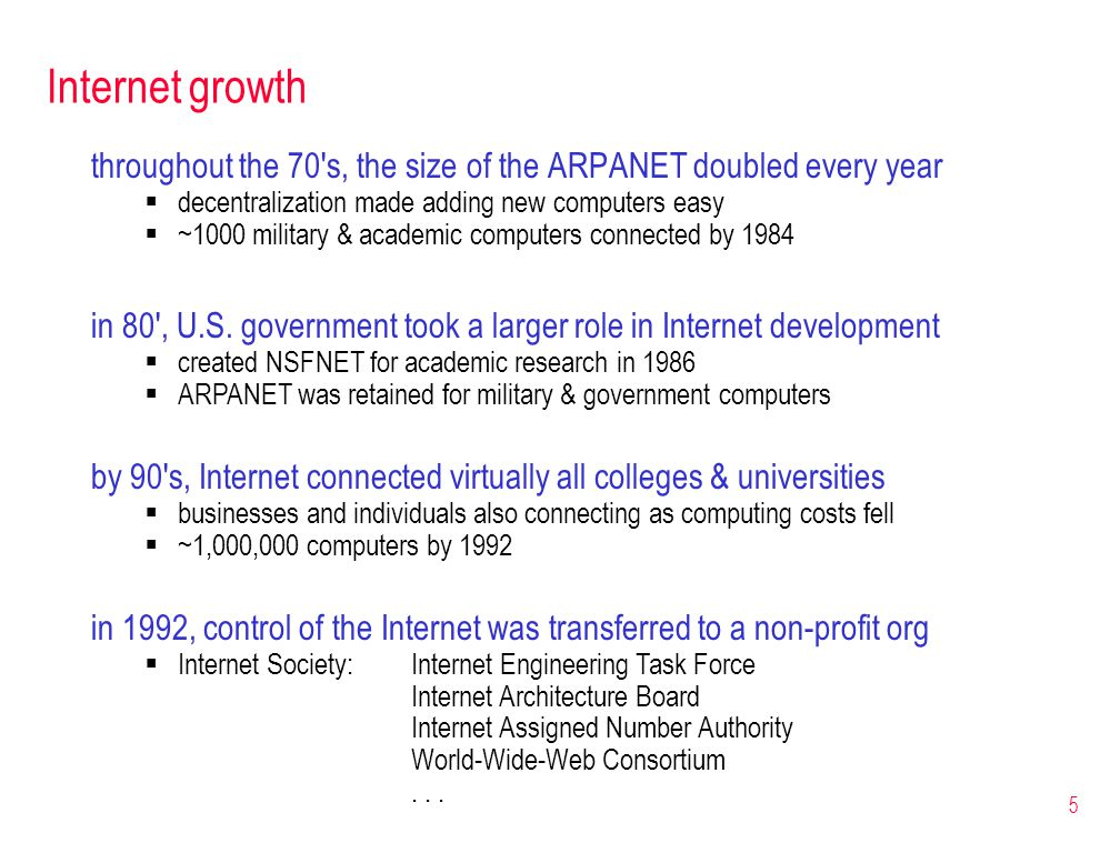 Internet growth throughout the 70 s, the size of the ARPANET doubled every year. decentralization made adding new computers easy.