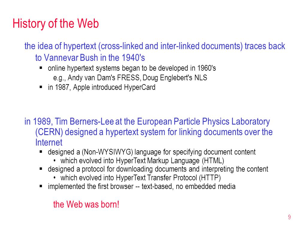 History of the Web the idea of hypertext (cross-linked and inter-linked documents) traces back to Vannevar Bush in the 1940 s.