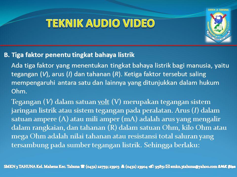 TEKNIK AUDIO VIDEO B. Tiga faktor penentu tingkat bahaya listrik