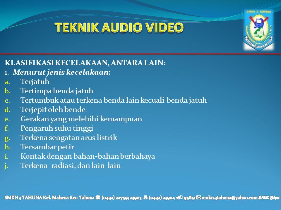 TEKNIK AUDIO VIDEO Klasifikasi Kecelakaan, antara lain: