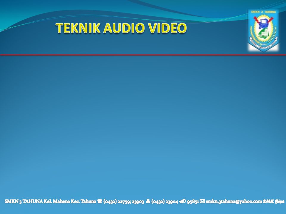 TEKNIK AUDIO VIDEO SMKN 3 TAHUNA Kel. Mahena Kec.