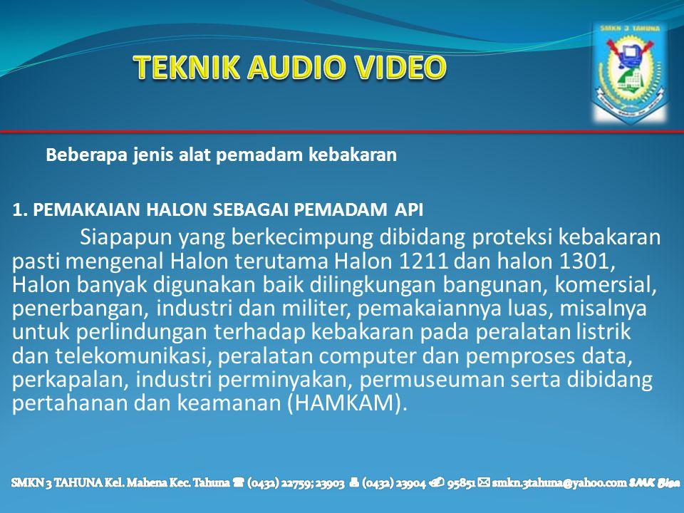 TEKNIK AUDIO VIDEO Beberapa jenis alat pemadam kebakaran. 1. PEMAKAIAN HALON SEBAGAI PEMADAM API.