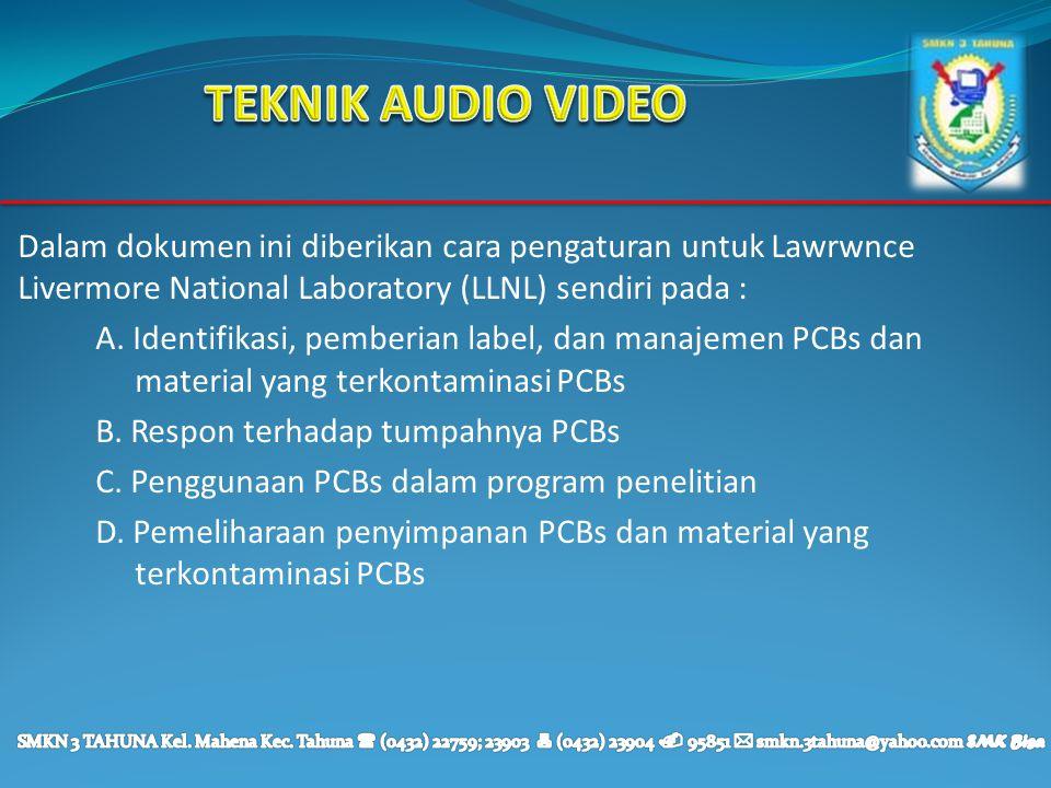 TEKNIK AUDIO VIDEO Dalam dokumen ini diberikan cara pengaturan untuk Lawrwnce Livermore National Laboratory (LLNL) sendiri pada :