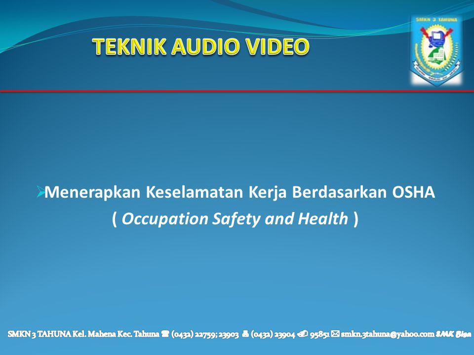 TEKNIK AUDIO VIDEO Menerapkan Keselamatan Kerja Berdasarkan OSHA