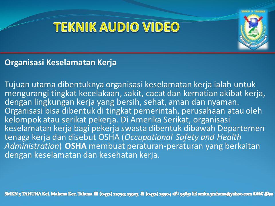 TEKNIK AUDIO VIDEO Organisasi Keselamatan Kerja