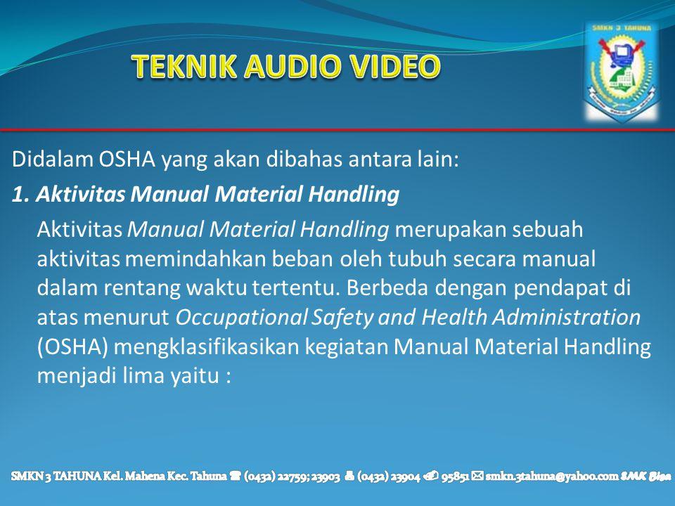 TEKNIK AUDIO VIDEO Didalam OSHA yang akan dibahas antara lain: