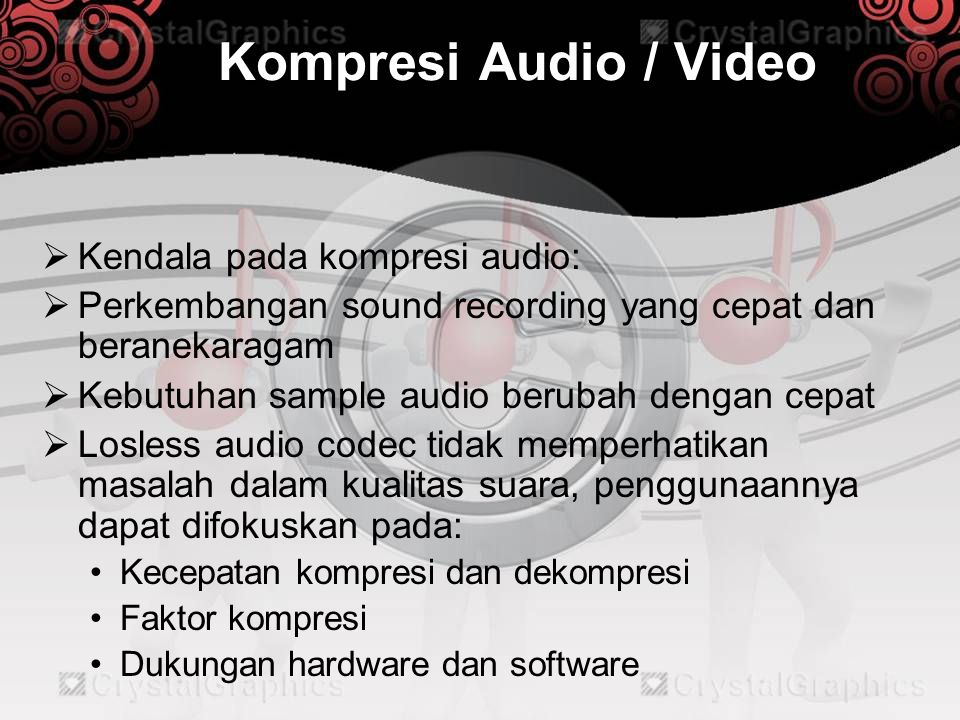 Kompresi Audio / Video Kendala pada kompresi audio: