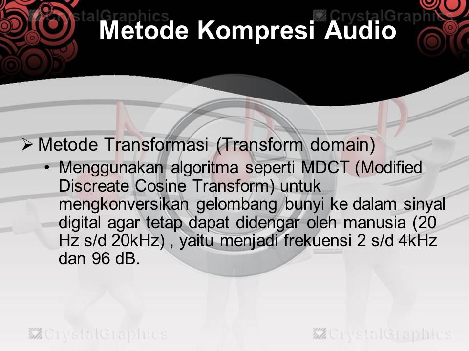 Metode Kompresi Audio Metode Transformasi (Transform domain)