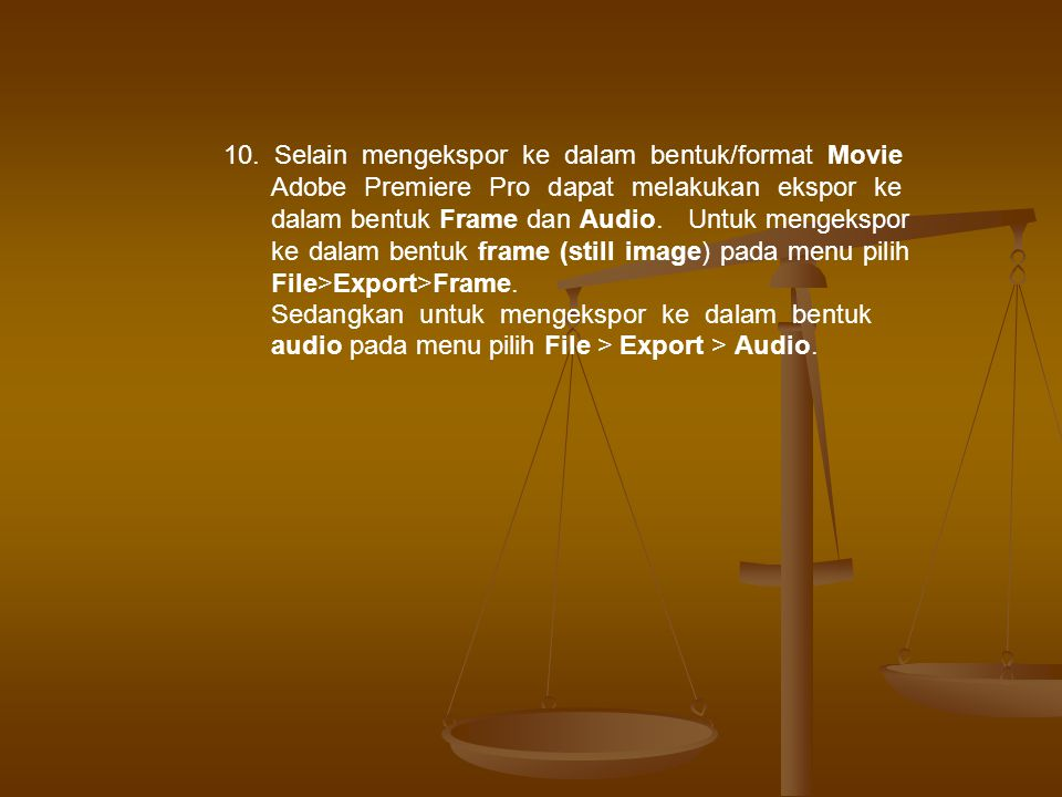 10. Selain mengekspor ke dalam bentuk/format Movie Adobe Premiere Pro dapat melakukan ekspor ke dalam bentuk Frame dan Audio. Untuk mengekspor ke dalam bentuk frame (still image) pada menu pilih File>Export>Frame.