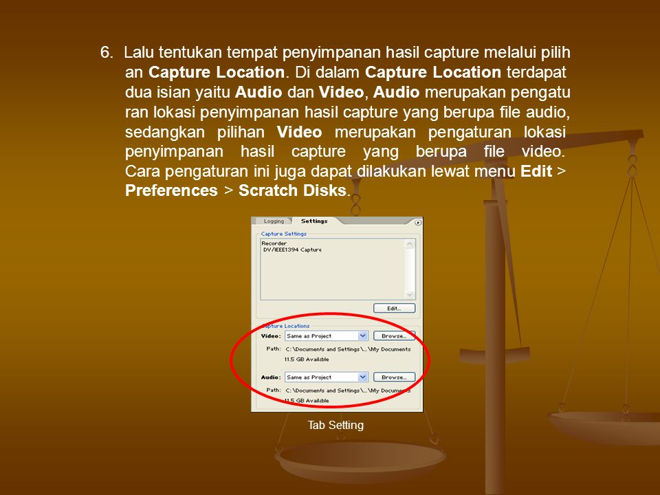 6. Lalu tentukan tempat penyimpanan hasil capture melalui pilih an Capture Location. Di dalam Capture Location terdapat dua isian yaitu Audio dan Video, Audio merupakan pengatu ran lokasi penyimpanan hasil capture yang berupa file audio, sedangkan pilihan Video merupakan pengaturan lokasi penyimpanan hasil capture yang berupa file video. Cara pengaturan ini juga dapat dilakukan lewat menu Edit > Preferences > Scratch Disks.