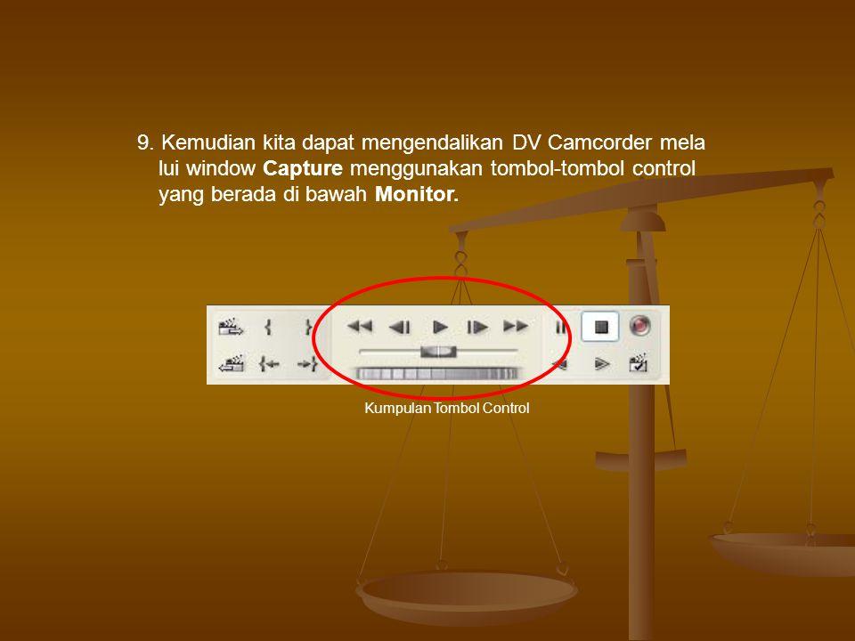 9. Kemudian kita dapat mengendalikan DV Camcorder mela lui window Capture menggunakan tombol-tombol control yang berada di bawah Monitor.