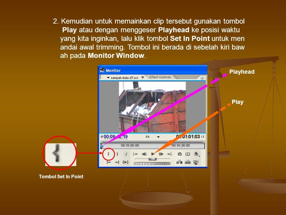 2. Kemudian untuk memainkan clip tersebut gunakan tombol Play atau dengan menggeser Playhead ke posisi waktu yang kita inginkan, lalu klik tombol Set In Point untuk men andai awal trimming. Tombol ini berada di sebelah kiri baw ah pada Monitor Window.