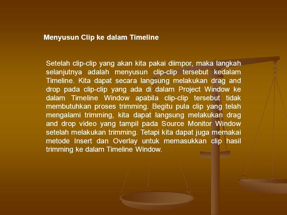 Menyusun Clip ke dalam Timeline