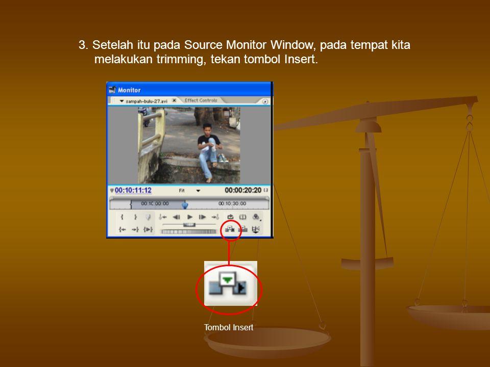 3. Setelah itu pada Source Monitor Window, pada tempat kita melakukan trimming, tekan tombol Insert.