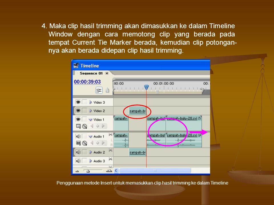 4. Maka clip hasil trimming akan dimasukkan ke dalam Timeline Window dengan cara memotong clip yang berada pada tempat Current Tie Marker berada, kemudian clip potongan- nya akan berada didepan clip hasil trimming.
