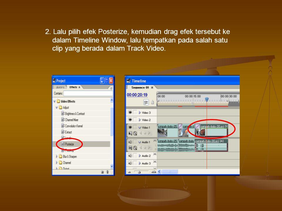 2. Lalu pilih efek Posterize, kemudian drag efek tersebut ke dalam Timeline Window, lalu tempatkan pada salah satu clip yang berada dalam Track Video.