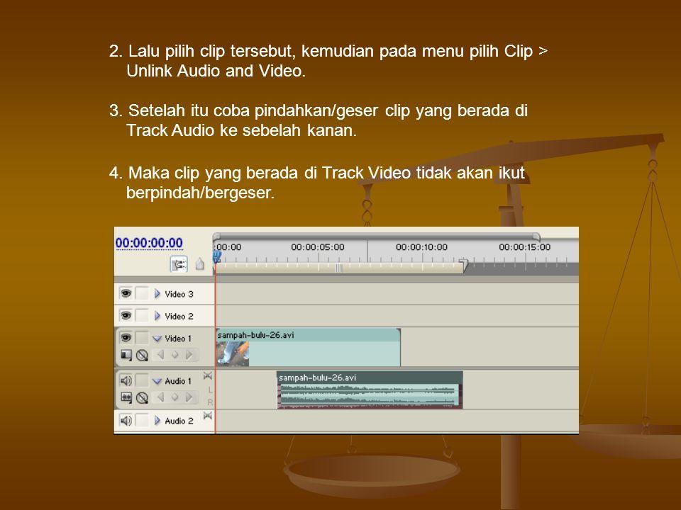 2. Lalu pilih clip tersebut, kemudian pada menu pilih Clip > Unlink Audio and Video.