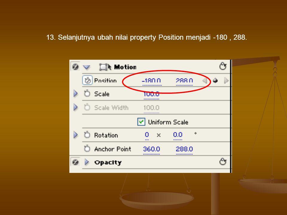 13. Selanjutnya ubah nilai property Position menjadi -180 , 288.