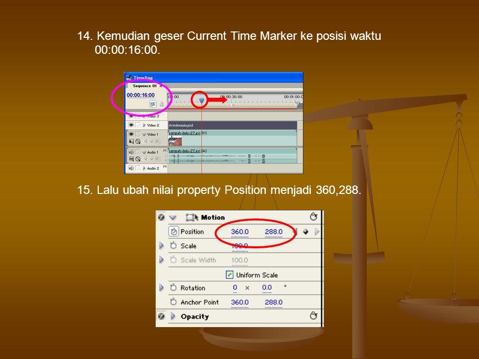 14. Kemudian geser Current Time Marker ke posisi waktu 00:00:16:00.