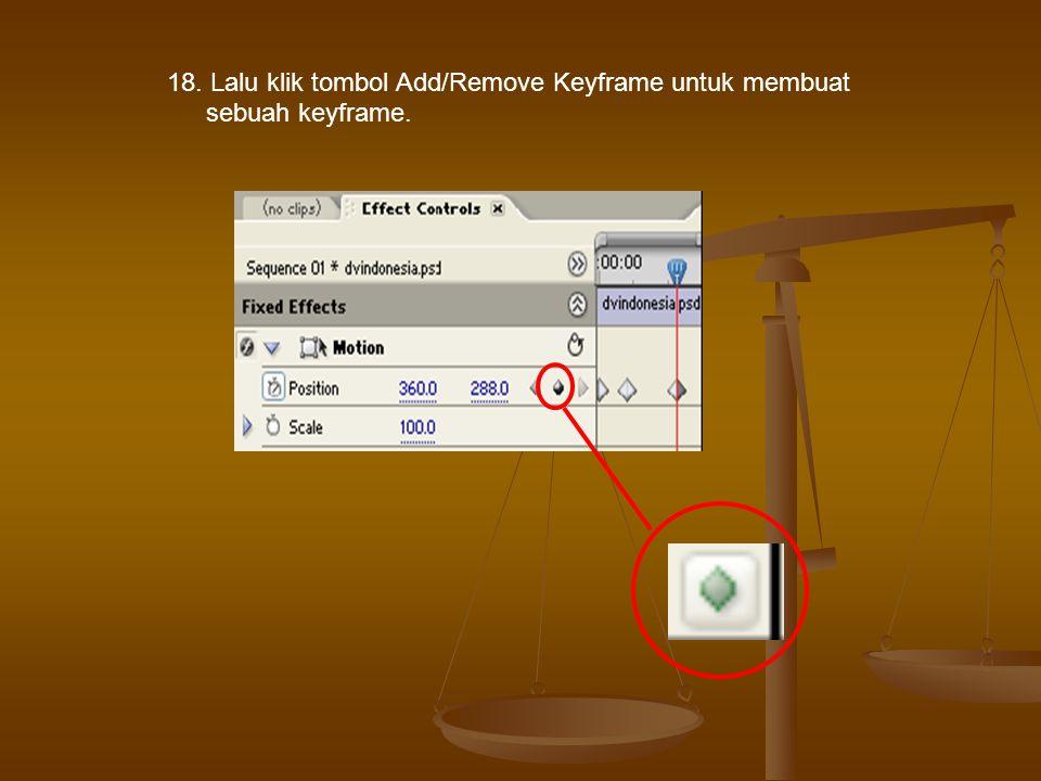 18. Lalu klik tombol Add/Remove Keyframe untuk membuat sebuah keyframe.