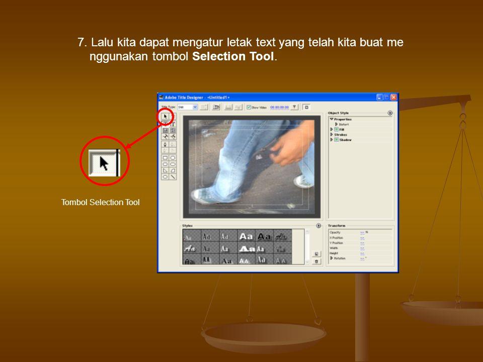 7. Lalu kita dapat mengatur letak text yang telah kita buat me nggunakan tombol Selection Tool.