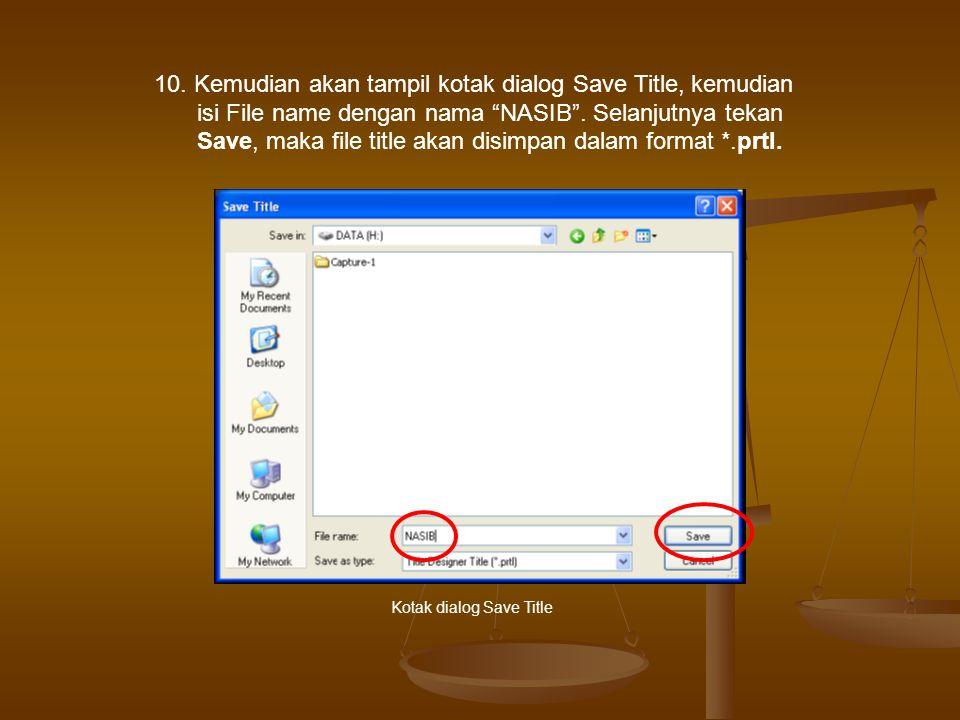 10. Kemudian akan tampil kotak dialog Save Title, kemudian isi File name dengan nama NASIB . Selanjutnya tekan Save, maka file title akan disimpan dalam format *.prtl.
