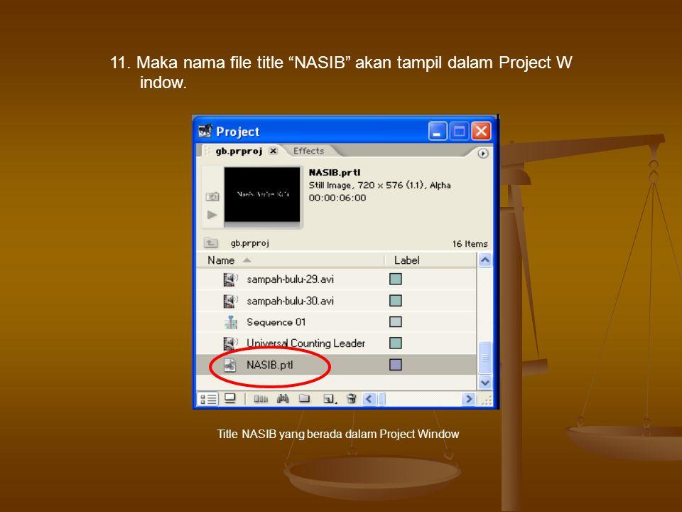 11. Maka nama file title NASIB akan tampil dalam Project W indow.