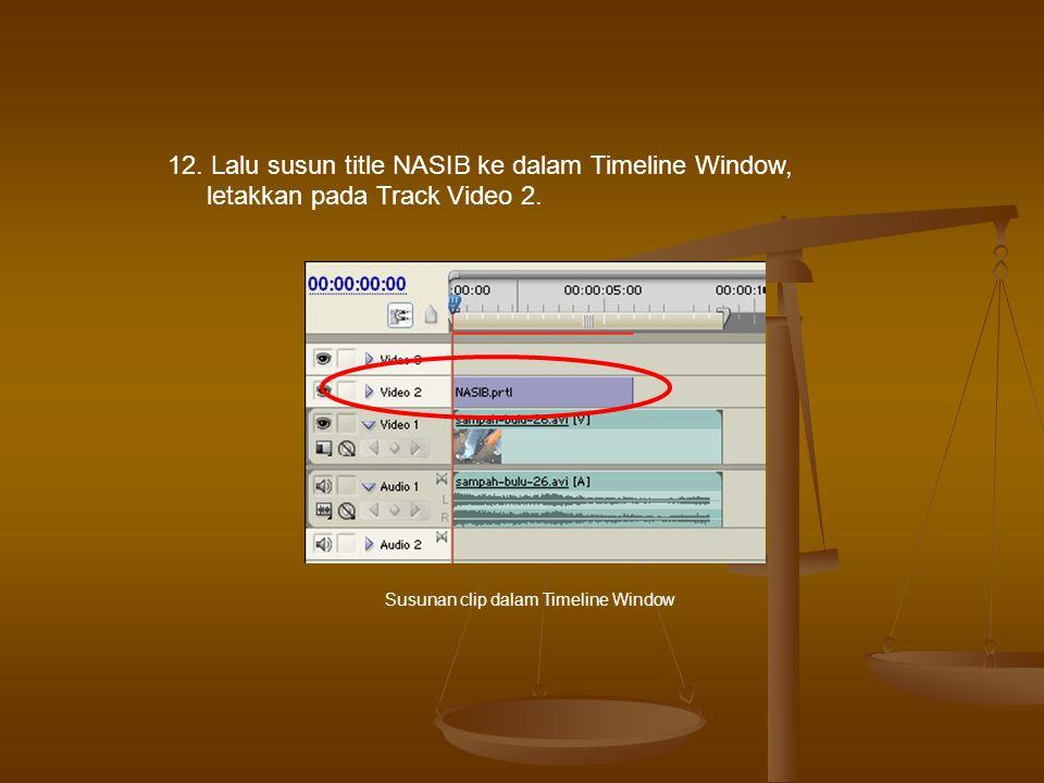 12. Lalu susun title NASIB ke dalam Timeline Window, letakkan pada Track Video 2.