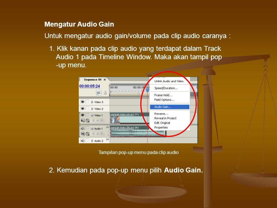 Untuk mengatur audio gain/volume pada clip audio caranya :