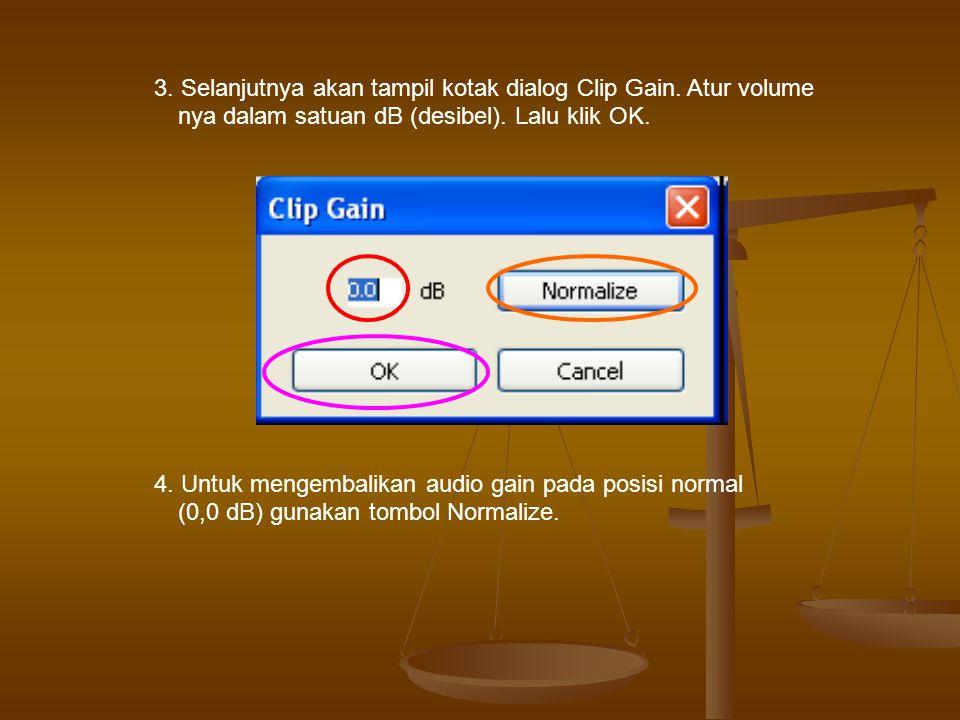 3. Selanjutnya akan tampil kotak dialog Clip Gain