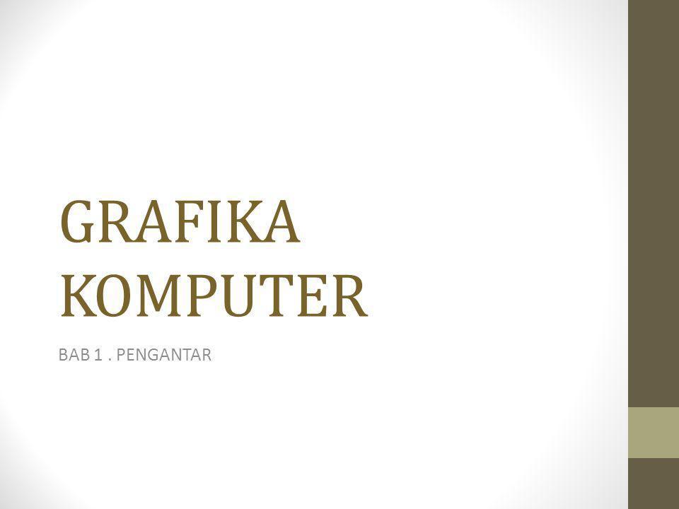 GRAFIKA KOMPUTER BAB 1 . PENGANTAR