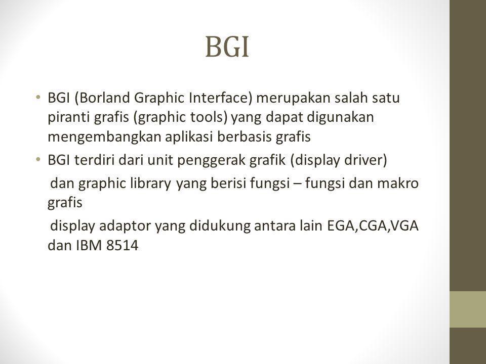 BGI BGI (Borland Graphic Interface) merupakan salah satu piranti grafis (graphic tools) yang dapat digunakan mengembangkan aplikasi berbasis grafis.