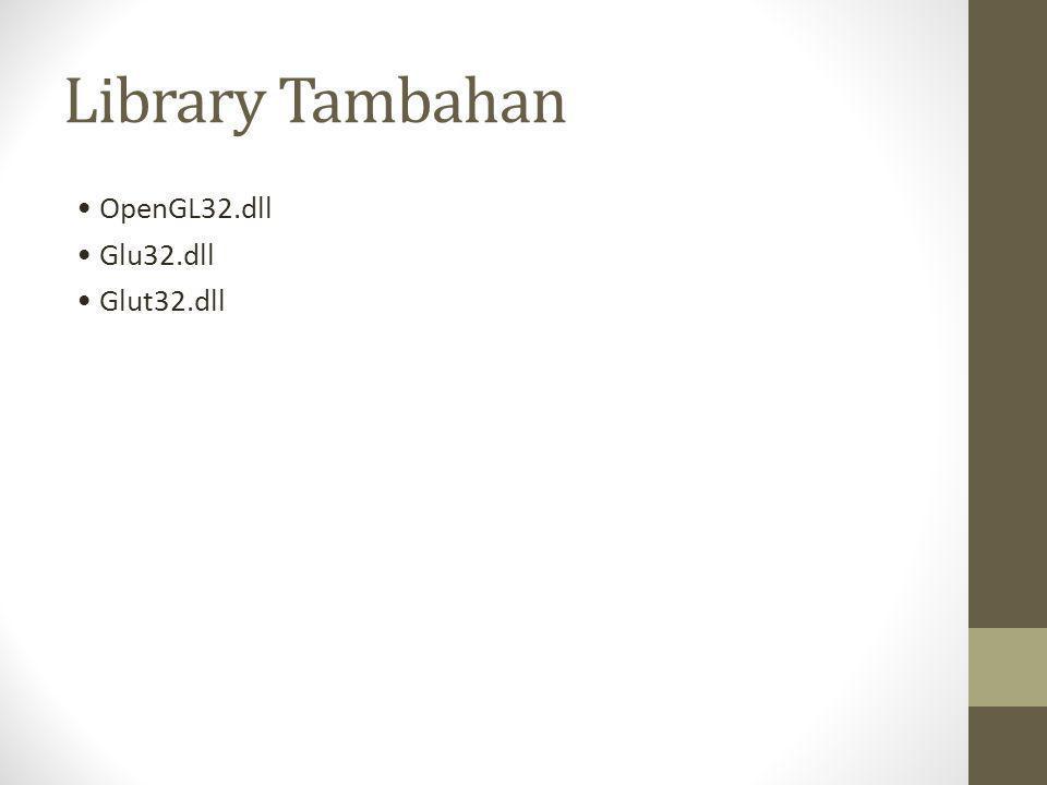 Library Tambahan • OpenGL32.dll • Glu32.dll • Glut32.dll