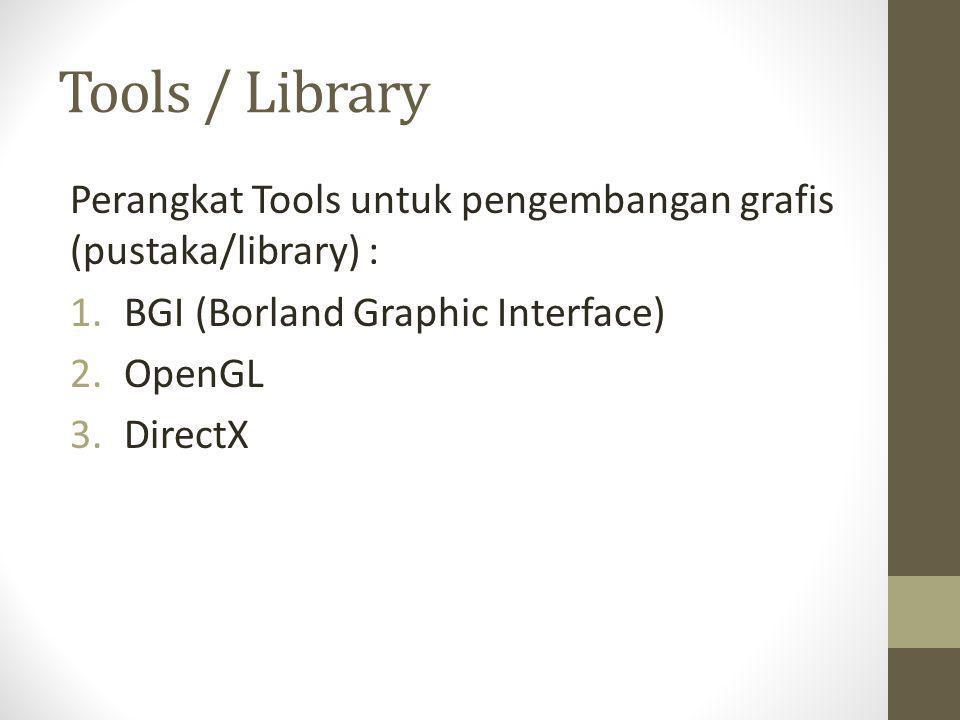 Tools / Library Perangkat Tools untuk pengembangan grafis (pustaka/library) : BGI (Borland Graphic Interface)