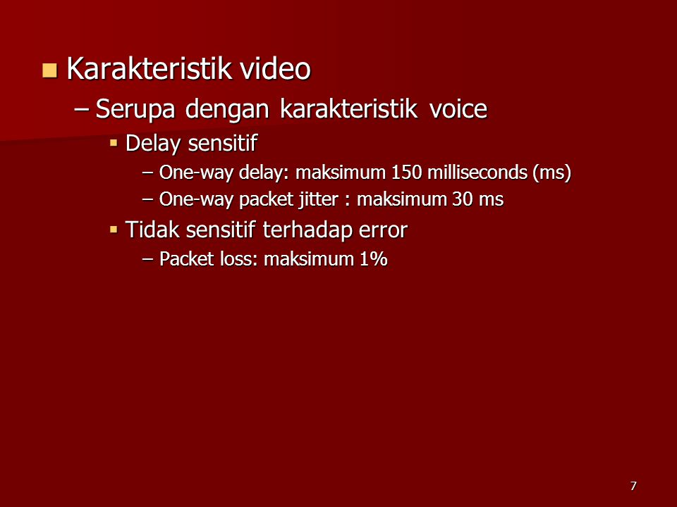 Karakteristik video Serupa dengan karakteristik voice Delay sensitif