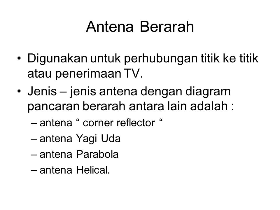 Antena Berarah Digunakan untuk perhubungan titik ke titik atau penerimaan TV.