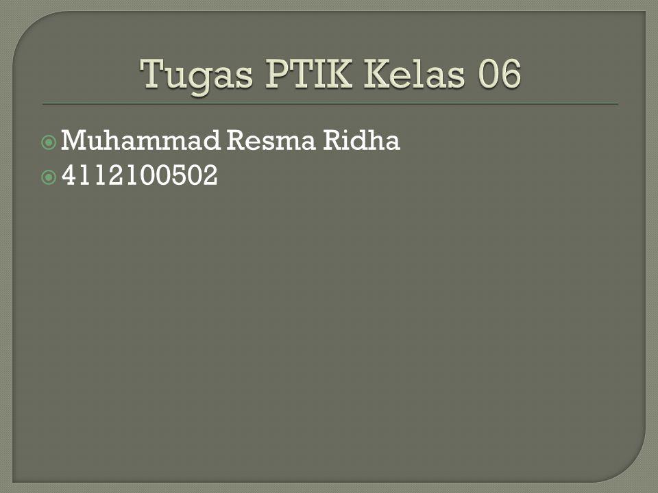 Tugas PTIK Kelas 06 Muhammad Resma Ridha 4112100502