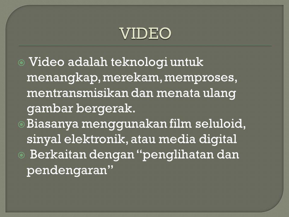 VIDEO Video adalah teknologi untuk menangkap, merekam, memproses, mentransmisikan dan menata ulang gambar bergerak.