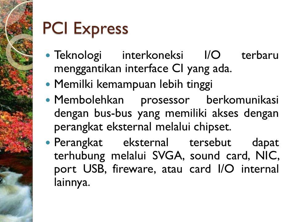 PCI Express Teknologi interkoneksi I/O terbaru menggantikan interface CI yang ada. Memilki kemampuan lebih tinggi.