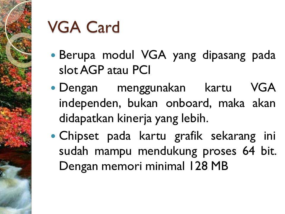 VGA Card Berupa modul VGA yang dipasang pada slot AGP atau PCI