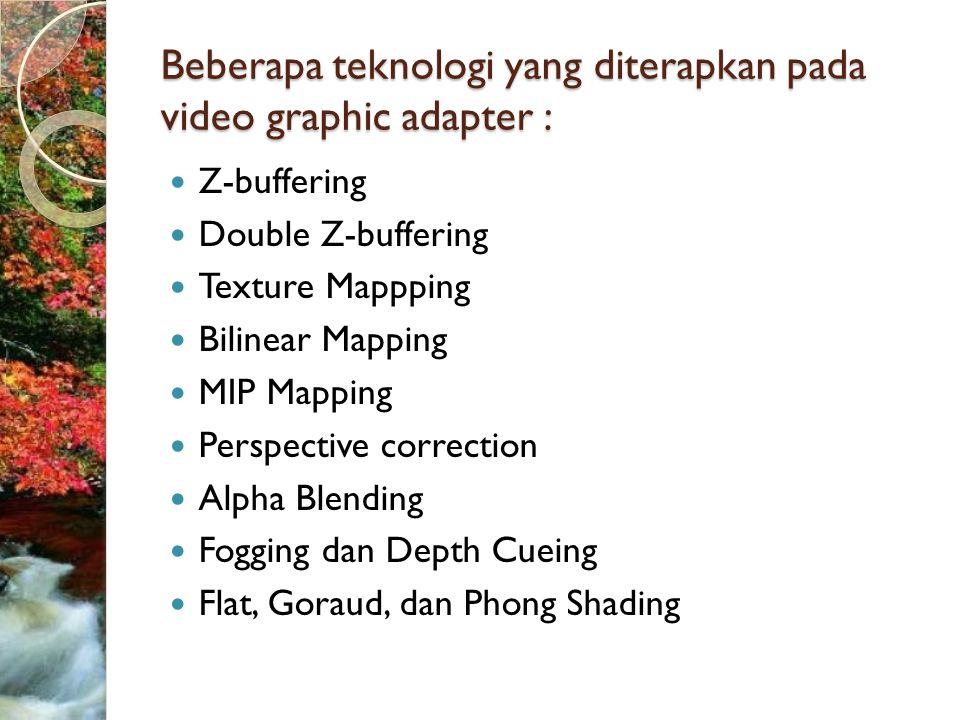 Beberapa teknologi yang diterapkan pada video graphic adapter :