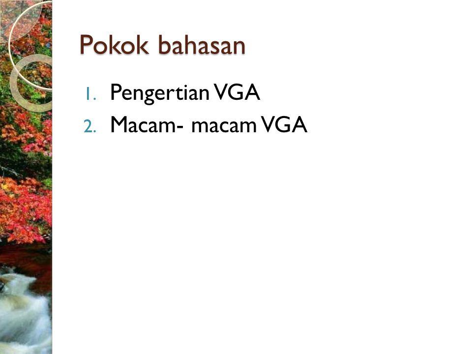 Pokok bahasan Pengertian VGA Macam- macam VGA