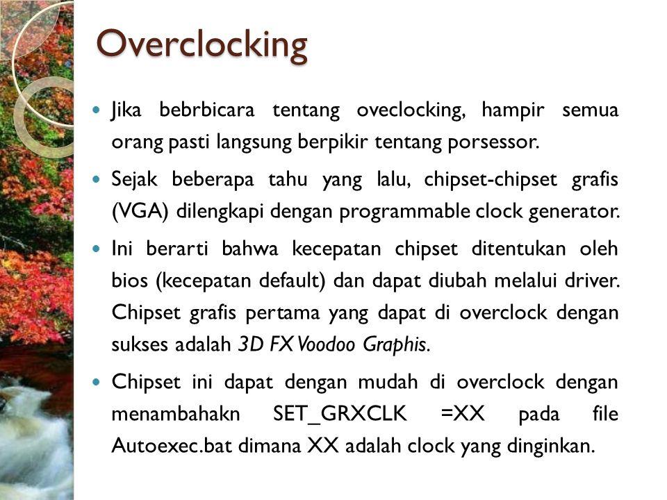 Overclocking Jika bebrbicara tentang oveclocking, hampir semua orang pasti langsung berpikir tentang porsessor.