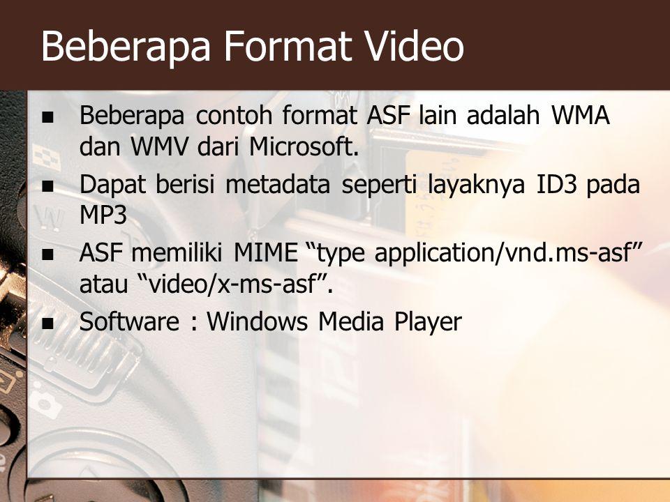 Beberapa Format Video Beberapa contoh format ASF lain adalah WMA dan WMV dari Microsoft. Dapat berisi metadata seperti layaknya ID3 pada MP3.