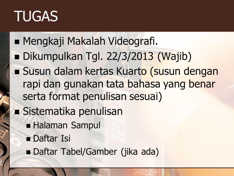 TUGAS Mengkaji Makalah Videografi. Dikumpulkan Tgl. 22/3/2013 (Wajib)