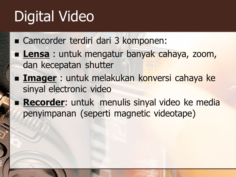 Digital Video Camcorder terdiri dari 3 komponen: