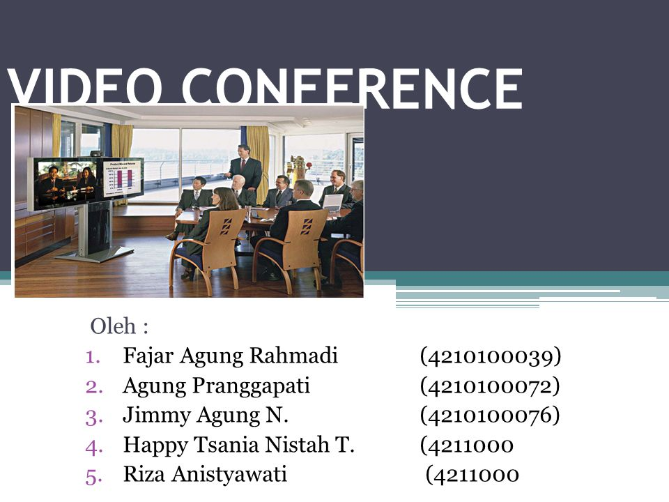 VIDEO CONFERENCE Oleh : Fajar Agung Rahmadi (4210100039)