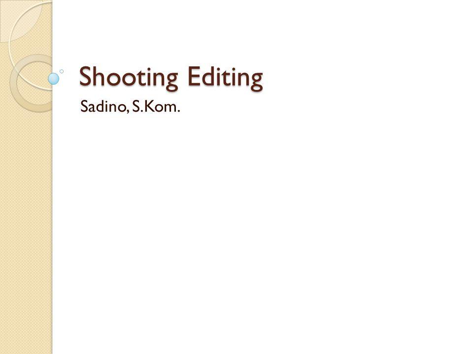 Shooting Editing Sadino, S.Kom.