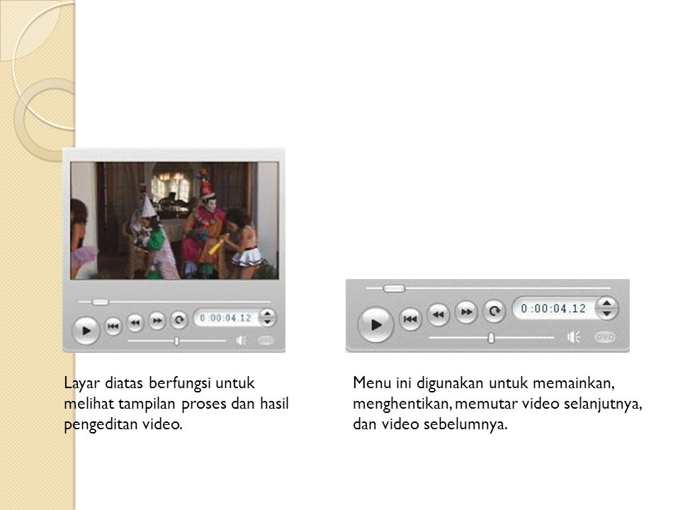 Layar diatas berfungsi untuk melihat tampilan proses dan hasil pengeditan video.