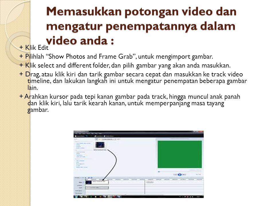 Memasukkan potongan video dan mengatur penempatannya dalam video anda :
